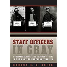 Staff Officers in Gray: A Biographical Register of the Staff Officers in the Army of Northern Virginia (Civil War America)