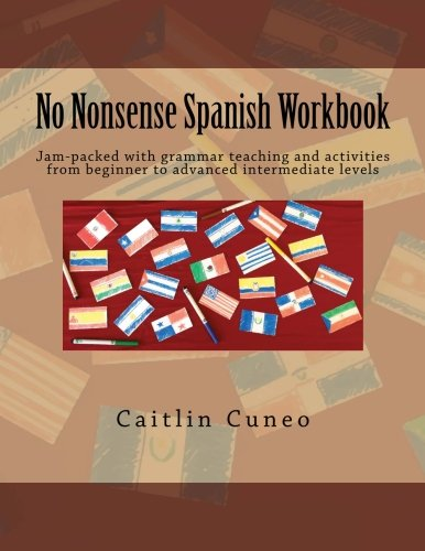 Grammar Activities - No Nonsense Spanish Workbook: Jam-packed with grammar teaching and activities from beginner to advanced intermediate levels