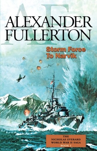 Storm Force to Narvik: The Nicholas Everard World War II Saga Book 1 (Bk. 1)