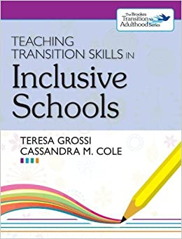 Teaching Transition Skills in Inclusive Schools by Grossi Ph.D., Teresa, Cole Ed.D., Cassandra (2013)