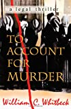 To Account for Murder, William C. Whitbeck, 1579622062