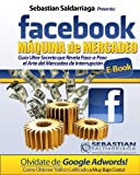 Como Ganar Dinero Con Facebook Maquina de Mercadeo (Spanish Edition)