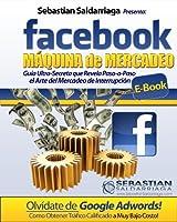 Como Ganar Dinero Con Facebook Maquina de Mercadeo es el mejor libro para aprender como usar Facebook para generar más prospectos, más ventas y más dinero. Facebook permite a los anunciantes realmente llegar al público objetivo exacto que est...