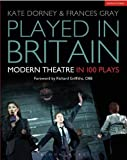 Played in Britain : Modern Theatre in 100 Plays, Dorney, Kate and Gray, Frances, 1472568672