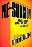 Book cover from Pre-Suasion: A Revolutionary Way to Influence and Persuadeby Robert Cialdini Ph.D.