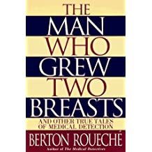 The Man Who Grew Two Breasts: And Other True Tales of Medical Detection by Berton Roueche (1996-05-01)