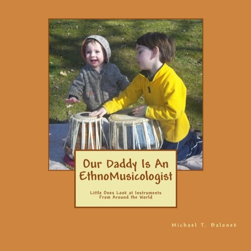 Our Daddy Is An Ethnomusicologist: Little Ones Look at Instruments from Around the World