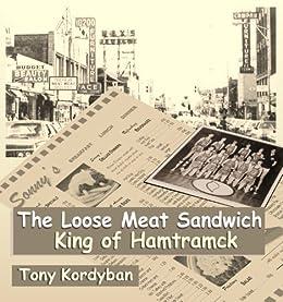 The Loose Meat Sandwich King of Hamtramck by [Kordyban, Tony]