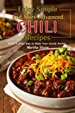 Enjoy Simple and More Advanced Chili Recipes: What A Great Way to Make Your Family Smile!