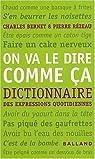 On va le dire comme ça : Dictionnaire des expressions quotidiennes par Bernet