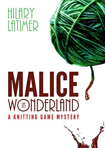Malice in Wonderland: A Knitting Game Mystery by [Latimer, Hilary]
