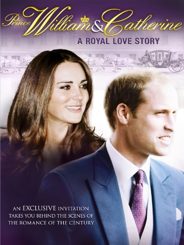 (Prince William & Catherine A Royal Love Story)