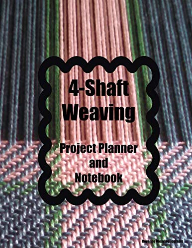 (4-Shaft Weaving Project Planner and Notebook: Twill Cover - A Journal for 25 Handwoven Textile Projects Created on Your 4-Shaft Loom. Large 8.5