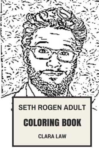 Seth Rogen Adult Coloring Book: Hit Comedian and Acclaimed Director, Filmaker and Writer Inspired Adult Coloring Book (Seth Rogen Books)