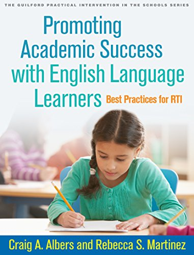 Promoting Academic Success with English Language Learners: Best Practices for RTI (The Guilford Practical Intervention in the Schools Series) (Best Practices For Ell Students)