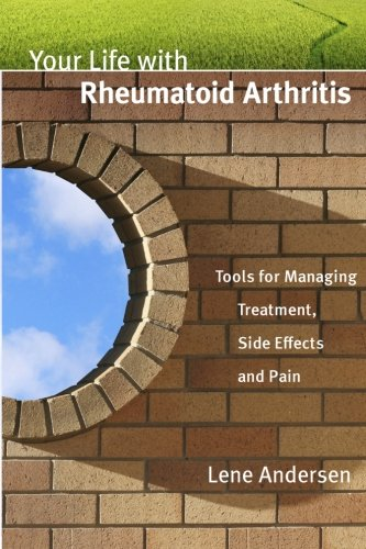 Your Life with Rheumatoid Arthritis: Tools for Managing Treatment, Side Effects and Pain - http://medicalbooks.filipinodoctors.org