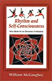 img - for Rhythm and Self-Consciousness: New Ideals for an Electronic Civilization by William McGaughey (2001-10-20) book / textbook / text book