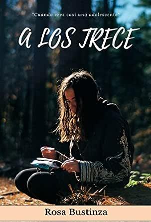 A los trece eBook: Flores, Rosa Flora Bustinza: Amazon.es: Tienda ...