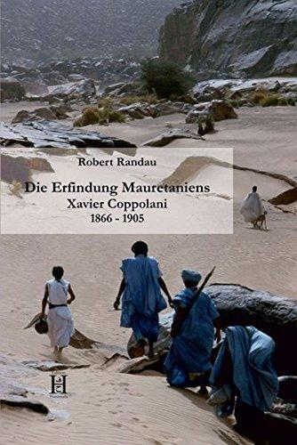 Die Erfindung Mauretaniens: Xavier Coppolani (1866 - 1905)