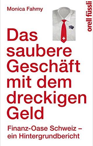Das saubere Geschäft mit dem dreckigen Geld: Finanz-Oase Schweiz - ein Hintergrundbericht