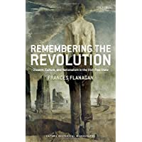 Remembering the Irish Revolution Dissent, Culture, and Nationalism in the Irish Free State (Oxford Historical Monographs)