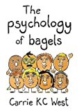 The Psychology of Bagels, Carrie West, 0988382318