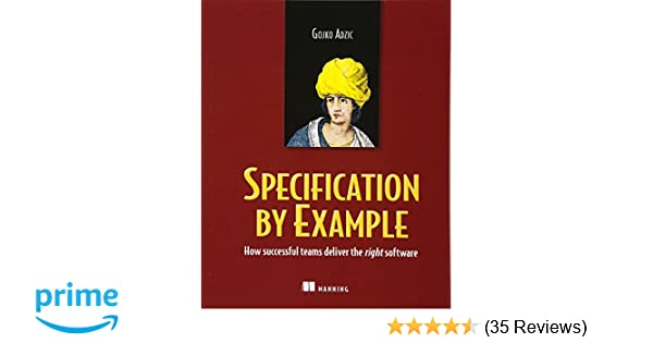 Specification By Example How Successful Teams Deliver The Right