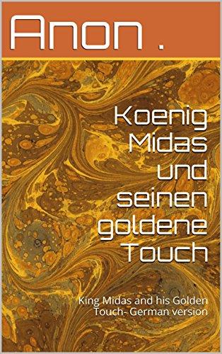 Koenig Midas und seinen goldene Touch: King Midas and his Golden Touch- German version (German Edition)