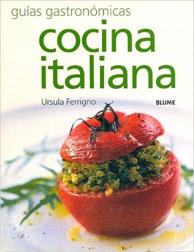 Guías Gastronómicas. Cocina italiana: Cocina italiana. Guías gastronómicas La Cocina blume: Amazon.es: Ursula Ferrigno: Libros