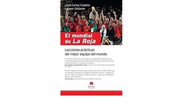 El mundial de La Roja: Lecciones prácticas del mejor equipo del mundo eBook: Juan Carlos Cubeiro Villar, Leono Gallardo: Amazon.es: Tienda Kindle