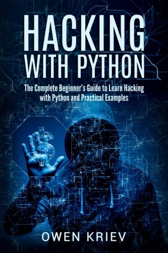 Hacking With Python: The Complete Beginner's guide to learn hacking with Python, and Practical examples (Hacking With Python The Ultimate Beginners Guide)