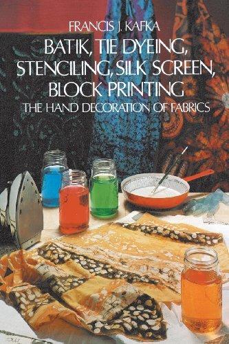 Batik, Tie Dying, Stenciling, Silk Screen, Block Printing the Hand Decoration Of Fabrics