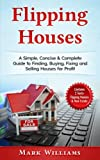 img - for Flipping Houses: A Simple, Concise & Complete Guide to Finding, Buying, Fixing and Selling Houses for Profit. (Contains 2 Texts: Flipping Houses & Real Estate) book / textbook / text book