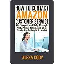 How to Contact Amazon Customer Service: Get Support and Help Through Web, Phone, Email, and Chat: Step by Step Guide with Screenshot (How To Step-by-Step Guide Book 1)