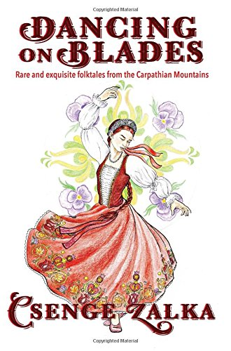 Download Dancing on Blades: Rare and Exquisite Folktales from the Carpathian Mountains ebook