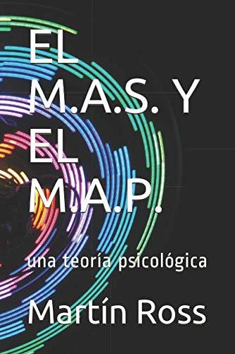 EL M.A.S. Y EL M.A.P.: una teoría psicológica (Spanish Edition)