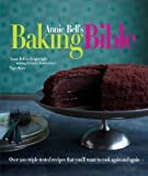 Annie Bell's Baking Bible: Over 200 Triple-tested Recipes That You'll Want to Make Again and Again by Annie Bell on 18/10/2012 unknown edition