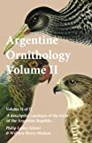 Argentine Ornithology, Volume Ii (of Ii) - A descriptive catalogue of the birds of the Argentine Republic. (Volume 2)