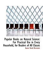 Popular Books on Natural Science: For Practical Use in Every Household, for Readers of All Classes