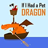 Children's Book: If I Had a Pet Dragon [Bedtime Stories for Kids]