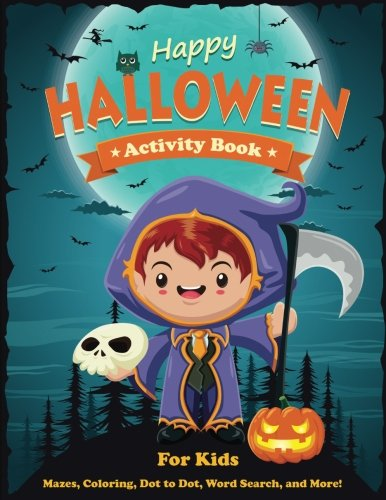 Happy Halloween Activity Book for Kids: Mazes, Coloring, Dot to Dot, Word Search, and More. Activity Book for Kids Ages 4-8, 5-12. (Halloween Books for Kids)