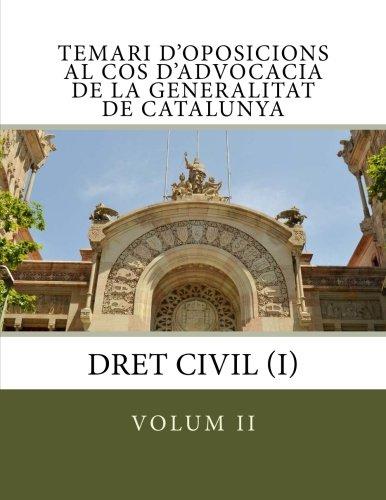 Temari d'oposicions al Cos d'Advocacia de la Generalitat de Catalunya: volum II: Dret Civil (I) (Volume 2) (Catalan Edition)
