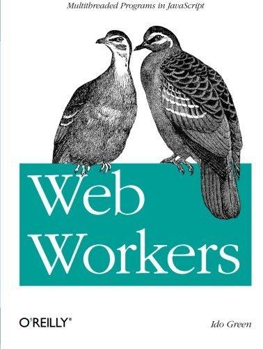 Web Workers: Multithreaded Programs in JavaScript by Ido Green (2012-06-08)