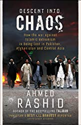 Descent into Chaos: How the War Against Islamic Extremism is Being Lost in Pakistan, Afghanistan and Central Asia