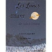 Les Lunes d'Hiver: De Yule à Ostara, travailler avec la lune, nuit après nuit