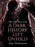 A Dark History Left Untold (Cold Case File Book 3) (The Cold Case File Book)