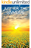 Just Ask the Universe: A No-Nonsense Guide to Manifesting Your Dreams (English Edition)