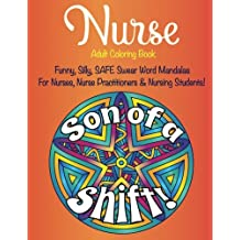 Nurse Adult Coloring Book Funny Safe Swear Word Mandalas for Nurses,: Nurse Practitioners, & Nursing Students, Give your Favorite Nurse a Unique Gift that will Provide Enjoyment & Relieve Stress from a Long, Hard Day of Taking Care of Patients, Perfect Nurse Appreciation Gift, Thank You, Retirement, Gratitude