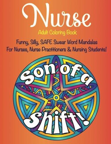 Nurse Adult Coloring Book Funny Safe Swear Word Mandalas for Nurses,: Nurse Practitioners, Nursing Students, Give your Favorite Nurse a Unique Gift Gift, Thank You, Retirement, Gratitude