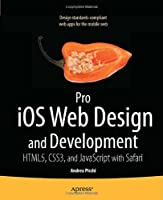 Pro iOS Web Design and Development: HTML5, CSS3, and JavaScript with Safari Front Cover